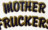 Mother Fruckers ...