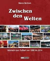 Zwischen den Welten - Adrenalin pur: Fußball von 1990 bis 2014 - Spezialversion mit Widmung